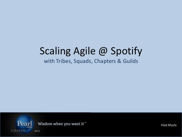 Scaling Agile @ Spotify                  with Tribes, Squads, Chapters & Guilds                                           ...