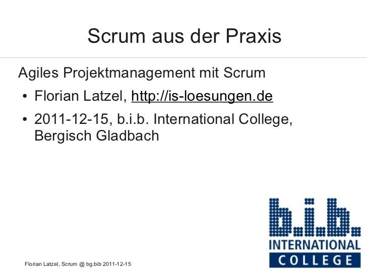 Scrum aus der PraxisAgiles Projektmanagement mit Scrum●   Florian Latzel, http://is-loesungen.de●   2011-12-15, b.i.b. Int...