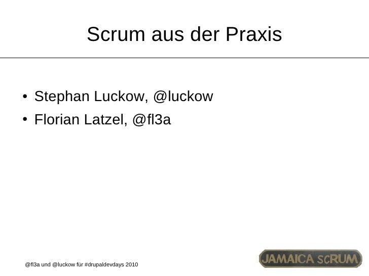 Scrum aus der Praxis  ●   Stephan Luckow, @luckow ●   Florian Latzel, @fl3a     @fl3a und @luckow für #drupaldevdays 2010