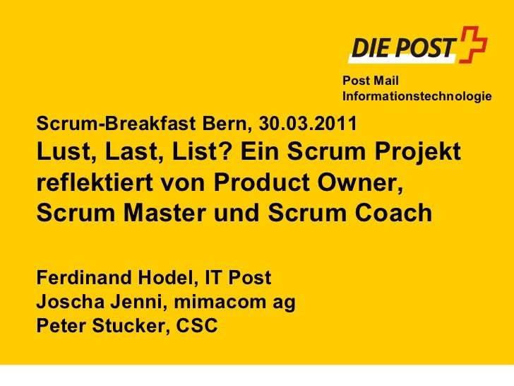 Scrum-Breakfast Bern, 30.03.2011 Lust, Last, List? Ein Scrum Projekt reflektiert von Product Owner, Scrum Master und Scrum...