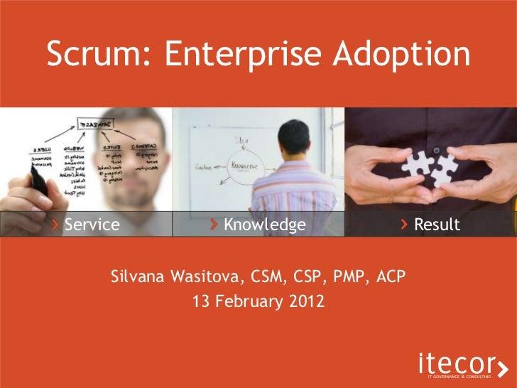 Scrum: Enterprise Adoption Service           Knowledge                 Result      Silvana Wasitova, CSM, CSP, PMP, ACP   ...