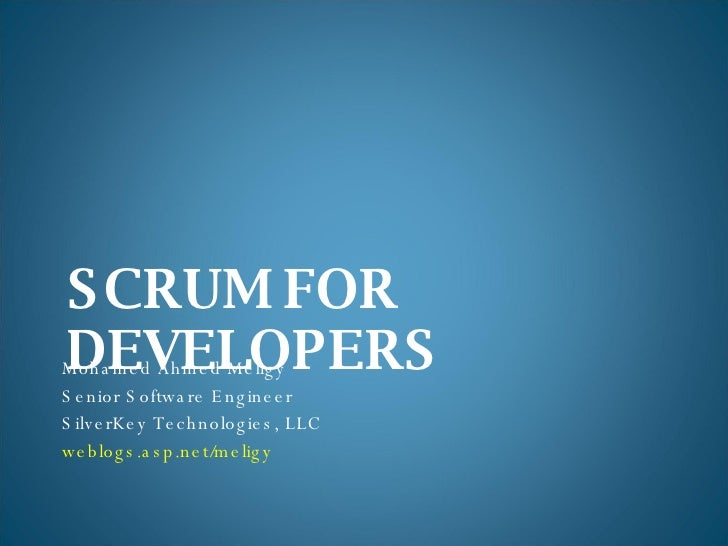 SCRUM FOR DEVELOPERS <ul><li>Mohamed Ahmed Meligy </li></ul><ul><li>Senior Software Engineer </li></ul><ul><li>SilverKey T...