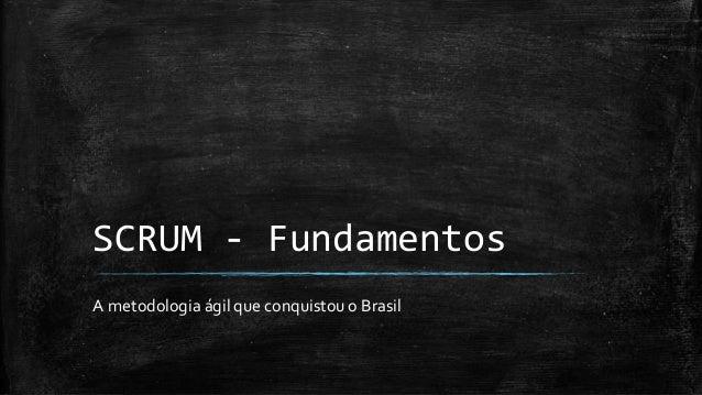 SCRUM - Fundamentos A metodologia ágil que conquistou o Brasil