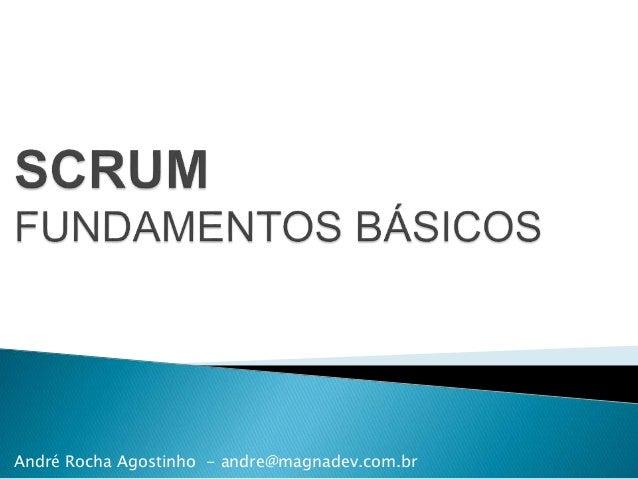 SCRUM - B André Rocha Agostinho - andre@magnadev.com.br