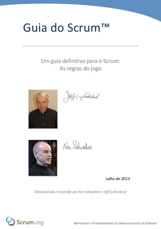 Guia do Scrum™ Um guia definitivo para o Scrum: As regras do jogo Julho de 2013 Desenvolvido e mantido por Ken Schwaber e ...