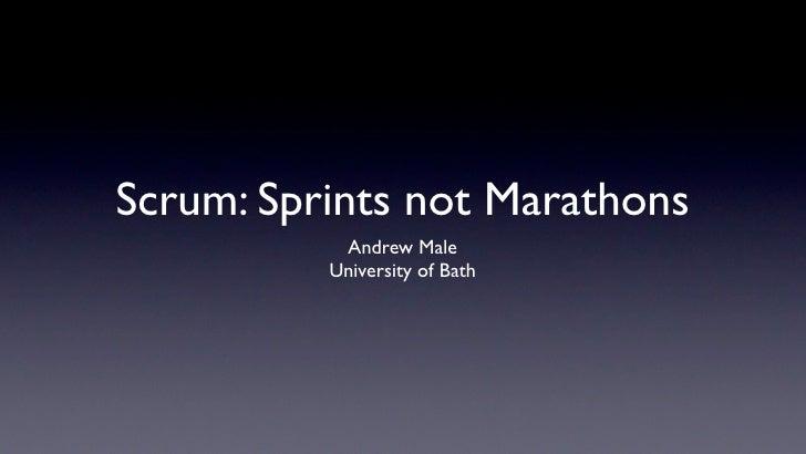 Scrum: Sprints not Marathons            Andrew Male           University of Bath