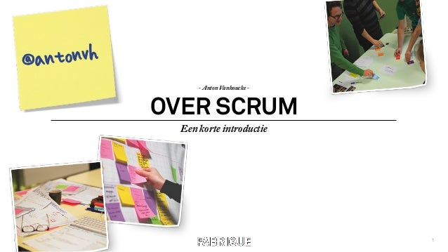 OVER SCRUM Een korte introductie INTRODUCTIE SCRUM 1 - Anton Vanhoucke - @antonvh
