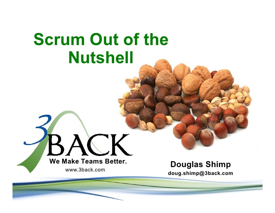 Scrum Out of the     Nutshell      We Make Teams Better.   Douglas Shimp      www.3back.com                          doug....