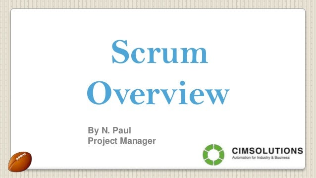 Scrum Overview By N. Paul Project Manager
