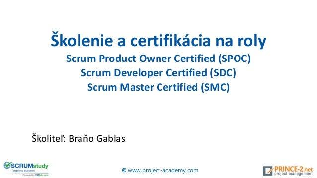 Školenie a certifikácia na roly Scrum Product Owner Certified (SPOC) Scrum Developer Certified (SDC) Scrum Master Certifie...