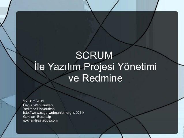 SCRUM İle Yazılım Projesi Yönetimi ve Redmine 15 Ekim 2011 Özgür Web Günleri Yeditepe Üniversitesi http://www.ozgurwebgunl...