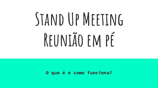 Stand Up Meeting Reunião em pé O que é e como funciona?