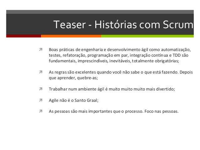 Teaser - Histórias com Scrum   Boas práticas de engenharia e desenvolvimento ágil como automatização,  testes, refatoraçã...