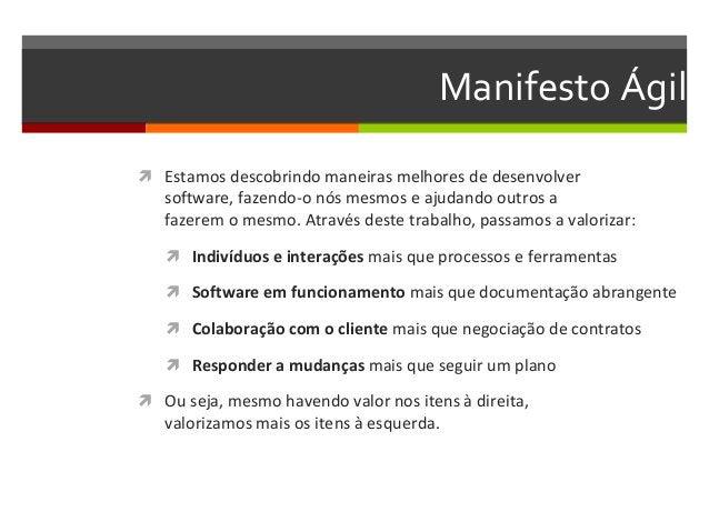 Manifesto Ágil   Estamos descobrindo maneiras melhores de desenvolver  software, fazendo-o nós mesmos e ajudando outros a...