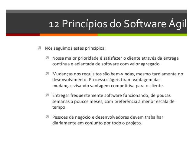 12 Princípios do Software Ágil   Nós seguimos estes princípios:   Nossa maior prioridade é satisfazer o cliente através ...