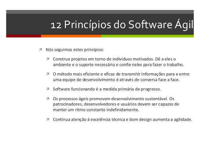 12 Princípios do Software Ágil   Nós seguimos estes princípios:   Construa projetos em torno de indivíduos motivados. Dê...