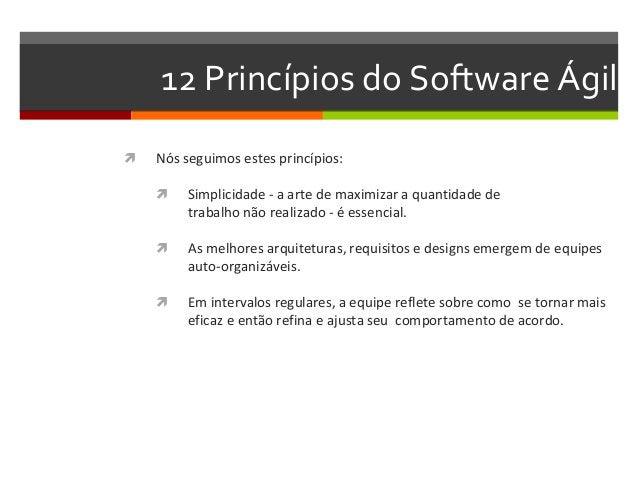 12 Princípios do Software Ágil   Nós seguimos estes princípios:   Simplicidade - a arte de maximizar a quantidade de  tr...