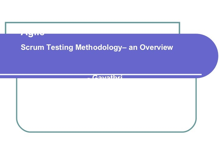 Agile  Scrum Testing Methodology– an Overview   - Gayathri