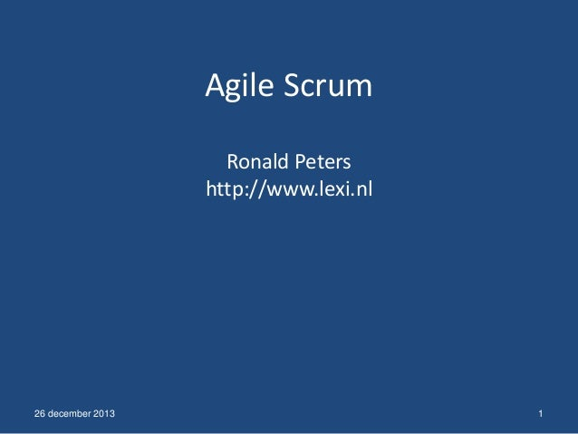 Agile Scrum Ronald Peters http://www.lexi.nl  26 december 2013  1