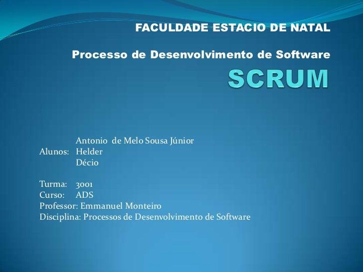 FACULDADE ESTACIO DE NATAL       Processo de Desenvolvimento de Software        Antonio de Melo Sousa JúniorAlunos: Helder...
