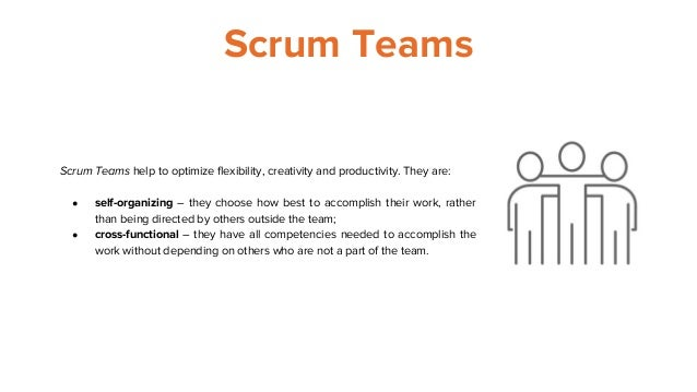 Scrum Teams Scrum Teams help to optimize flexibility, creativity and productivity. They are: ● self-organizing – they choo...
