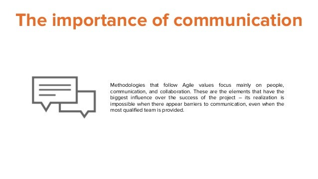 The importance of communication Methodologies that follow Agile values focus mainly on people, communication, and collabor...