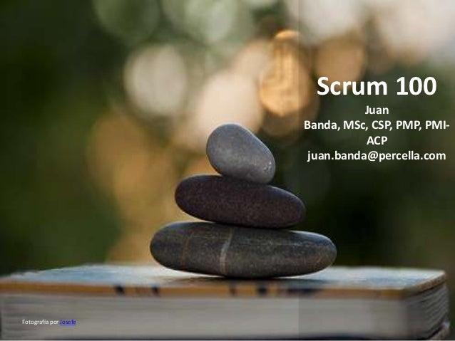 Scrum 100                                   Juan                        Banda, MSc, CSP, PMP, PMI-                        ...