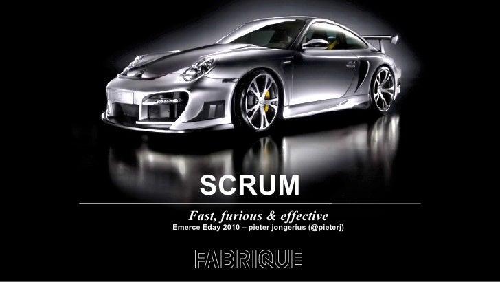 SCRUM Fast, furious & effective Emerce Eday 2010 – pieter jongerius (@pieterj)