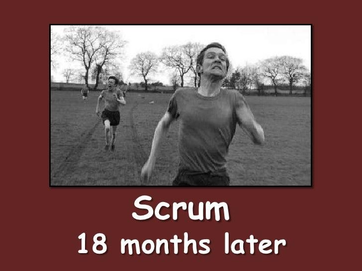 Scrum18 months later<br />