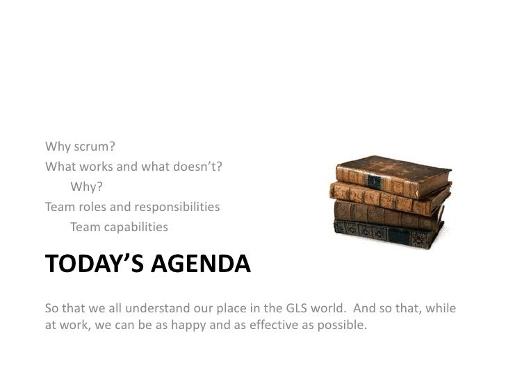 Today's agenda<br />Why scrum?<br />What works and what doesn't?<br />Why?<br />Team roles and responsibilities<br />Team ...