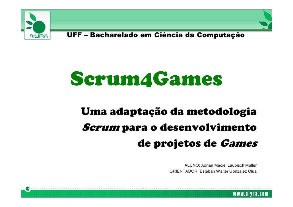 UFF – Bacharelado em Ciência da Computação         18 de janeiro de 2010 – Defesa de Projeto Final     Scrum4Games        ...