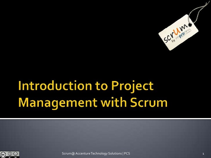 Introduction to Project Management with Scrum 1 Scrum@ AccentureTechnology Solutions | PCS