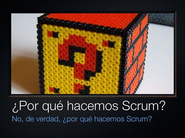 """L 4 '¡K Ïfiu"""".  ¿Por que hacemos Scrum?   No,  de verdad,  ¿por que hacemos Scrum?"""