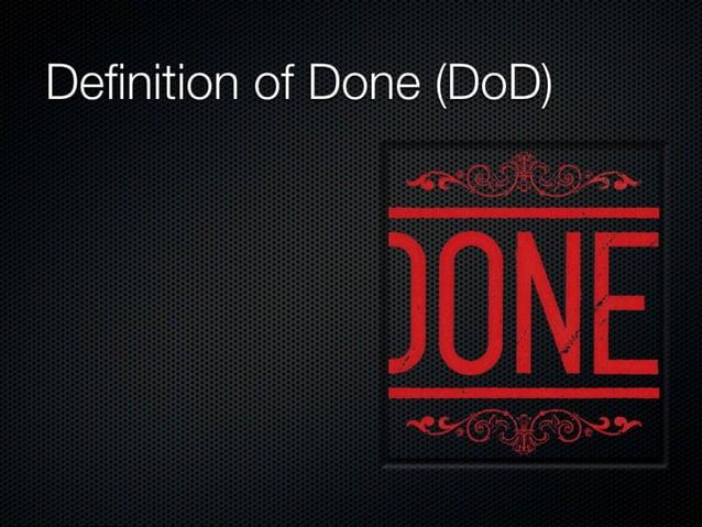 Definition of Done (DoD)  Tener una sólo  Bevisarla en cada Sprint  No imprimirla y hacerla visible cerca del Board