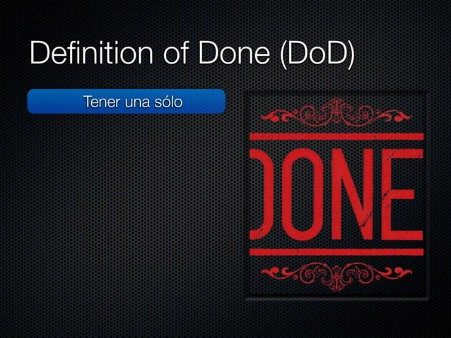 Definition of Done (DoD)  Tener una sólo  Olvidarse los aspectos de comunicación  Bevisarla en cada Sprint  No imprimirla ...