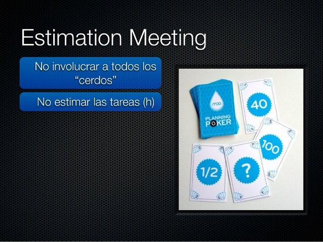 """Estimation Meeting  No involucrar a todos los """"cerdos""""  No estimar las tareas (h) Story Points Tener al PO  No utilizar"""