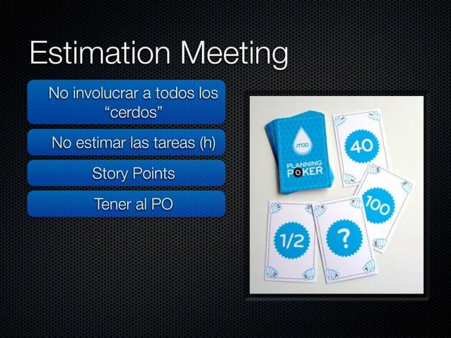 """Estimation Meeting  No involucrar a todos los  """"cerdos""""  No estimar las tareas (h) Story Points Tener al PO  No utilizar  ..."""