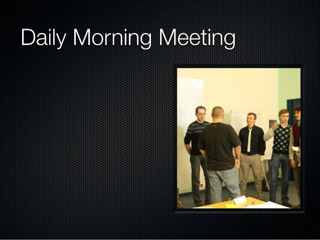 Daily Morning Meeting Esperar a que estén  todos  No penalizar a quien llega tarde (gorro/ pasta)  Enrollarse (la vaca)