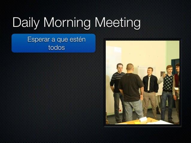 "Daily Morning Meeting  Esperar a que estén todos  No penalizar a quien llega tarde (gorro/ pasta)  Enrollarse (la vaca)  ""..."