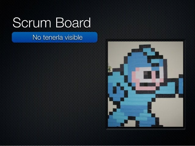 Scrum Board  No tenerla visible Usar una pizarra blanca  Tener las historias desordenada  No actualizar las métricas