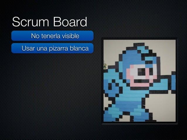 Scrum Board  No tenerla visible Usar una pizarra blanca  Tener las historias desordenada  No actualizar las métricas  Enun...