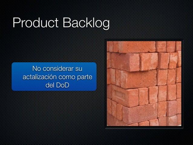 Product Backlog  Tenervanos  No considerar su actalización como parte del DoD  No permitir que nadie añada historias     N...