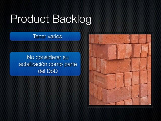 Product Backlog  Tenervanos  Priorizar con números  No considerar su actalización como parte del DoD  No permitir que nadi...