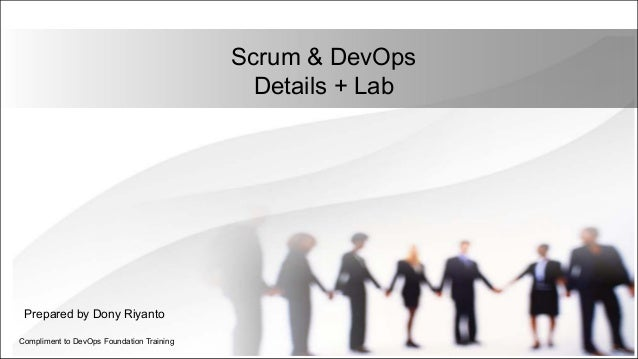 Scrum & DevOps Details + Lab Compliment to DevOps Foundation Training Prepared by Dony Riyanto