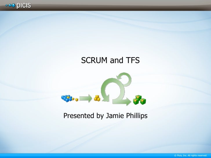 Presented by Jamie Phillips SCRUM and TFS