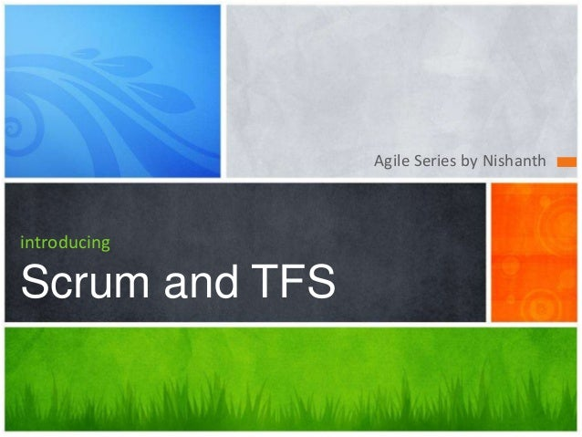 Agile Series by NishanthintroducingScrum and TFS