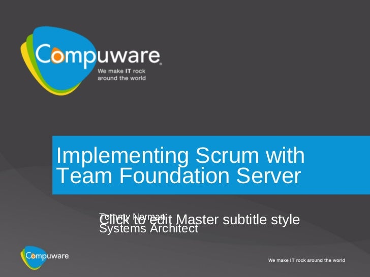 Implementing Scrum with Team Foundation Server    Click to edit   Master subtitle style    Tommy Norman    Systems Archite...