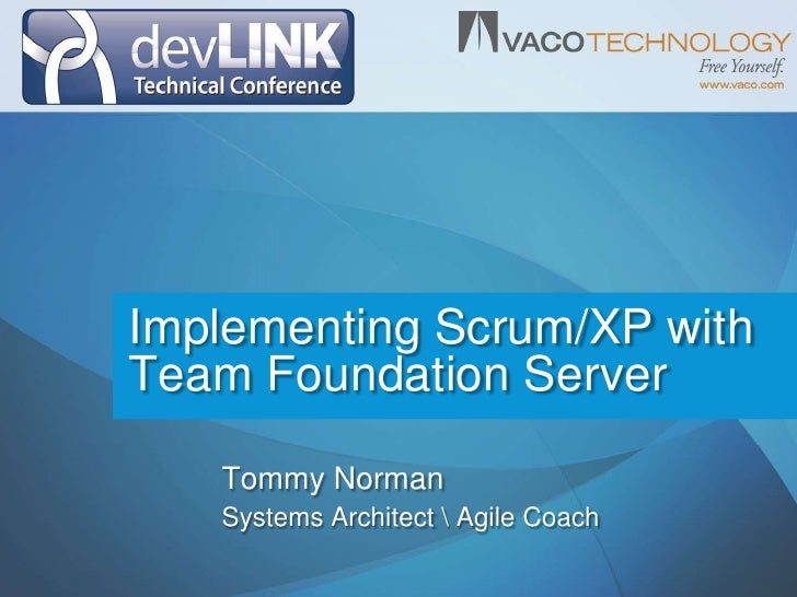 Implementing Scrum/XP with Team Foundation Server<br />Tommy Norman<br />Systems Architect  Agile Coach<br />