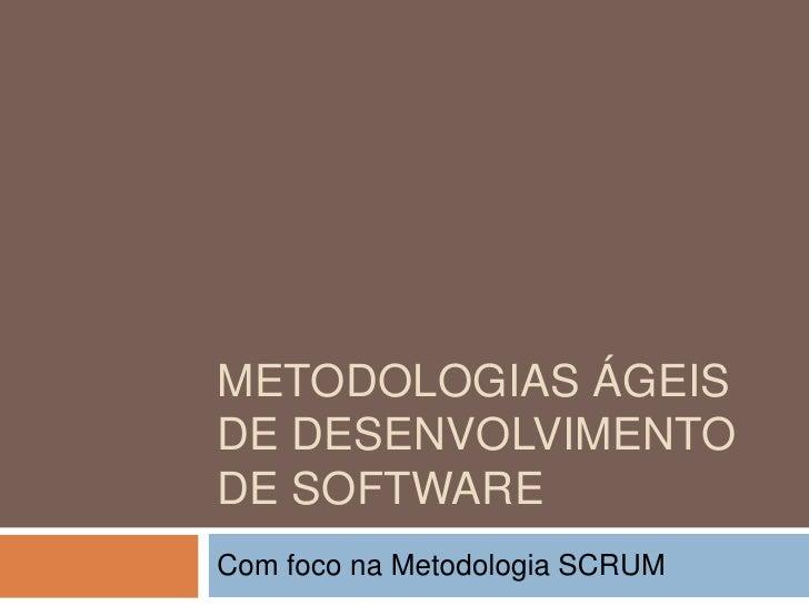 METODOLOGIAS ÁGEISDE DESENVOLVIMENTODE SOFTWARECom foco na Metodologia SCRUM