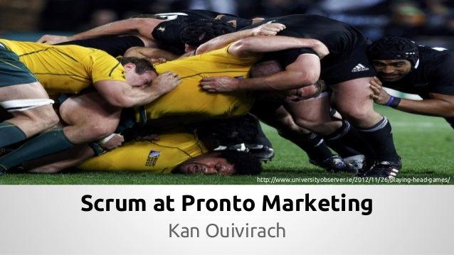 http://www.universityobserver.ie/2012/11/26/playing-head-games/  Scrum at Pronto Marketing Kan Ouivirach